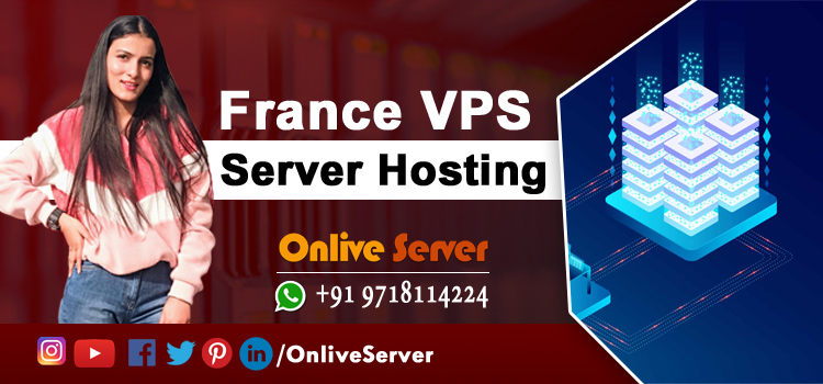 Get France VPS Server Hosting with Amazing Support Services